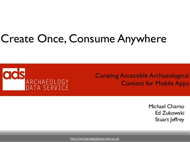 CAA2014 Community Archaeology and Technology: Create Once, Consume Anywhere: Curating Accessible Archaeological Content for Mobile Apps