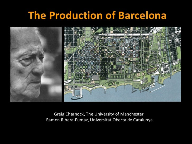 Greig Charnock, The University of Manchester  Ramon Ribera-Fumaz, Universitat Oberta de Catalunya The Production of Barcel...