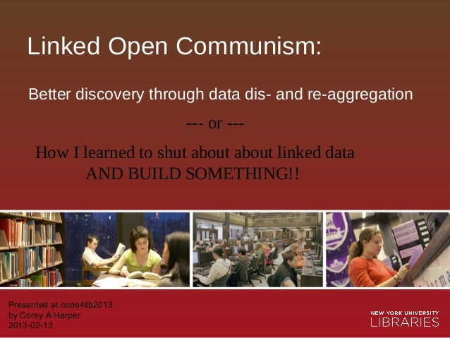Linked Open Communism:    Better discovery through data dis- and re-aggregation                            --- or ---     ...