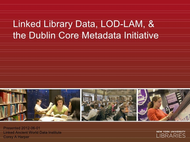 Linked Library Data, LOD-LAM, &     the Dublin Core Metadata InitiativePresented 2012-06-01Linked Ancient World Data Insti...