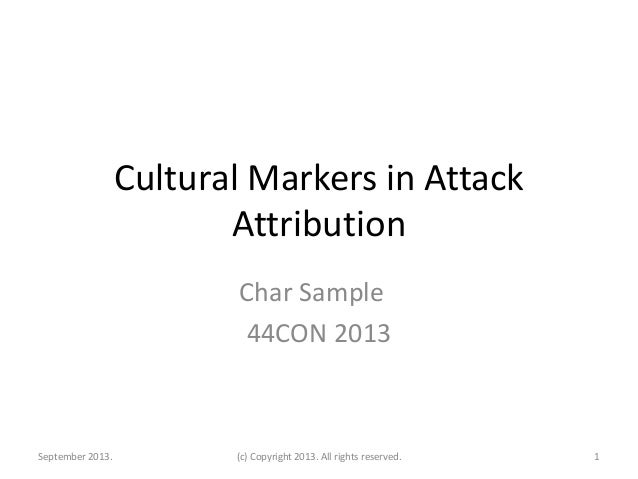 Cultural Markers in Attack Attribution Char Sample 44CON 2013  September 2013.  (c) Copyright 2013. All rights reserved.  ...