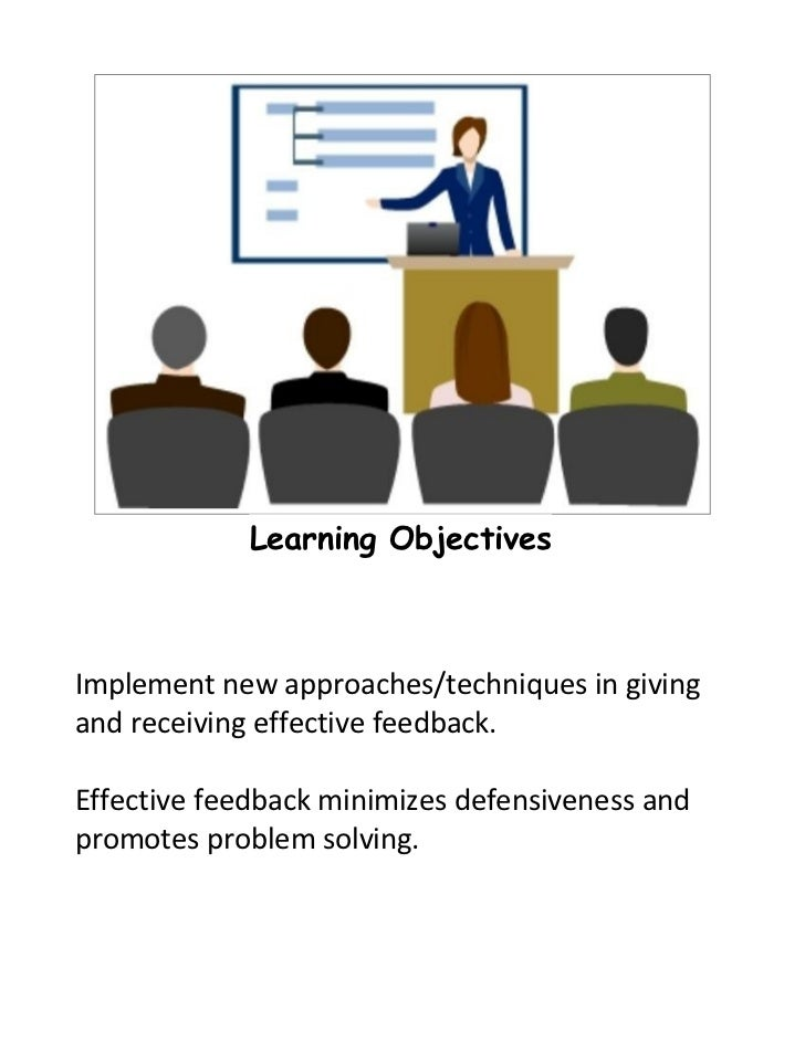 Learning ObjectivesImplement new approaches/techniques in givingand receiving effective feedback.Effective feedback minimi...