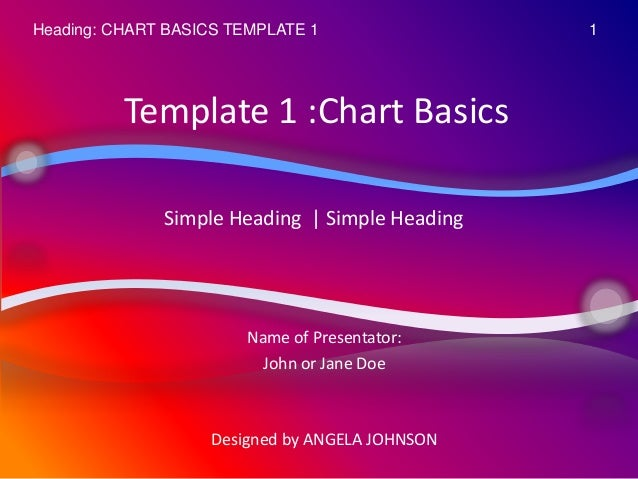 Heading: CHART BASICS TEMPLATE 1                1          Template 1 :Chart Basics              Simple Heading | Simple H...
