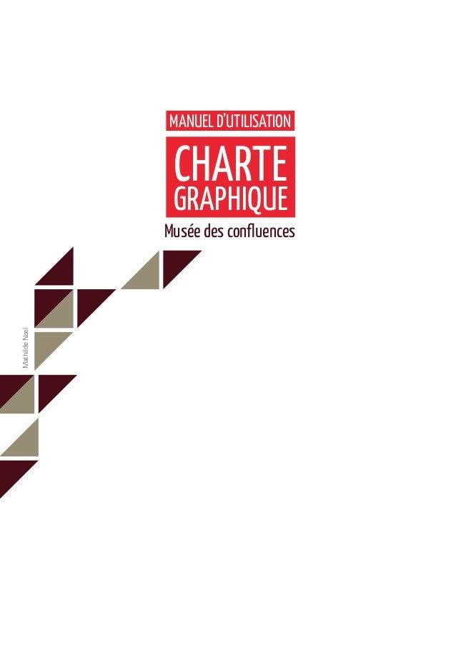 MANUEL D'UTILISATION                 CHARTE                 GRAPHIQUE                Musée des confluencesMathilde Noel