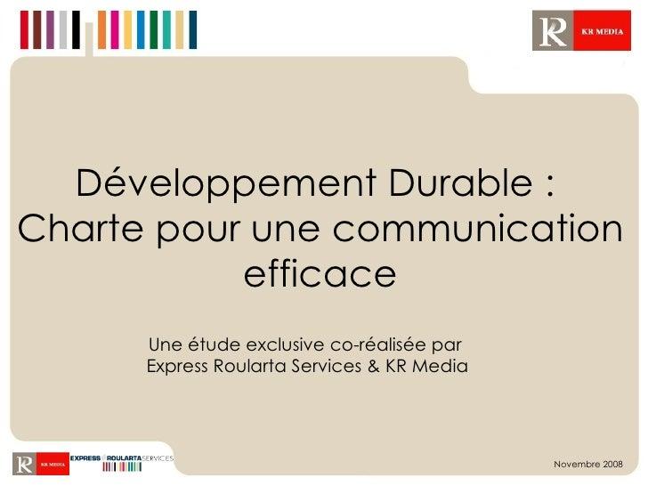 Développement Durable :  Charte pour une communication efficace Une étude exclusive co-réalisée par  Express Roularta Serv...