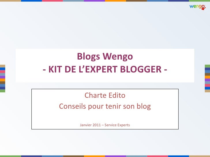 Blogs Wengo - KIT DE L'EXPERT BLOGGER - Charte Edito Conseils pour tenir son blog Janvier 2011 – Service Experts