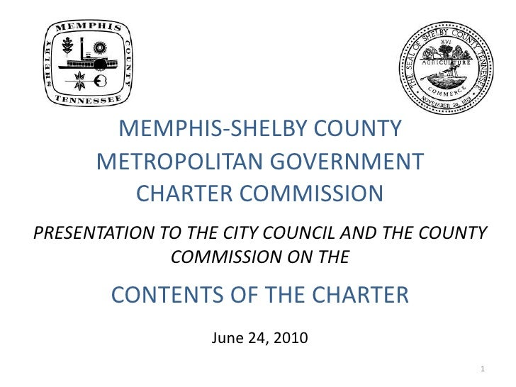 1<br />MEMPHIS-SHELBY COUNTYMETROPOLITAN GOVERNMENTCHARTER COMMISSIONPRESENTATION TO THE CITY COUNCIL AND THE COUNTY COMMI...