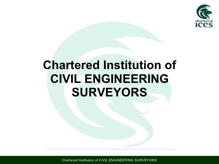 Chartered Institution of CIVIL ENGINEERING SURVEYORS Chartered Institution of CIVIL ENGINEERING SURVEYORS