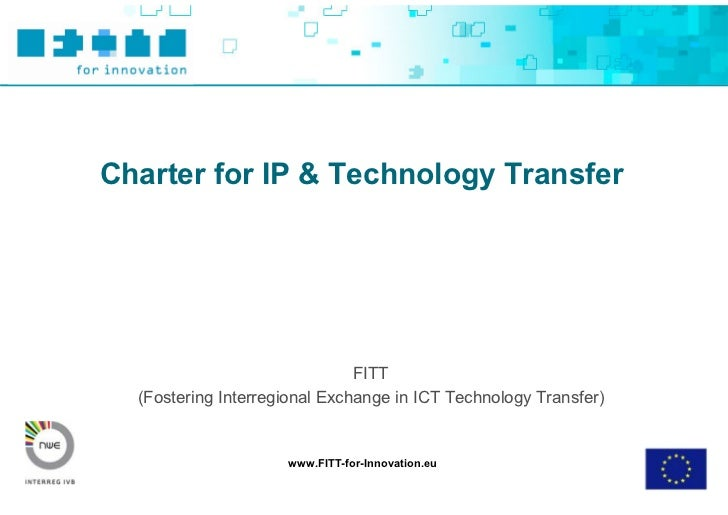Charter for IP & Technology Transfer                                    FITT   (Fostering Interregional Exchange in ICT Te...