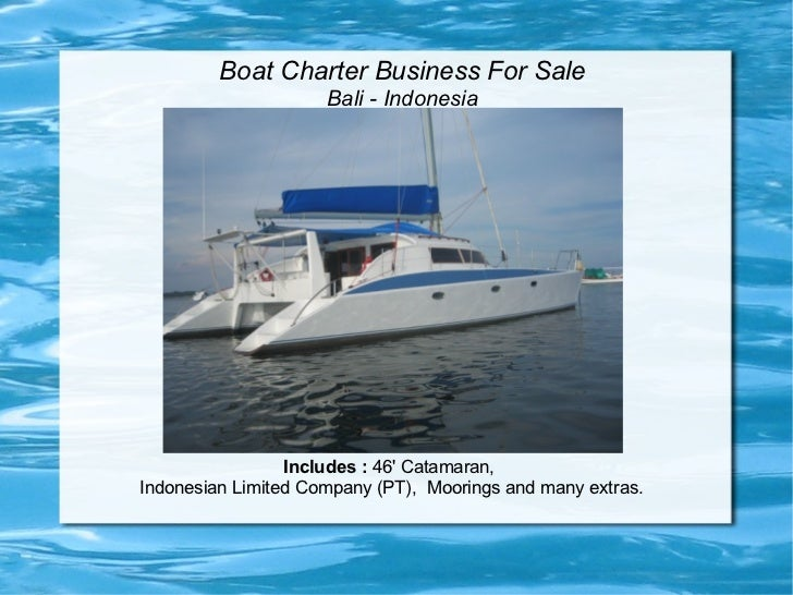Boat Charter Business For Sale                     Bali - Indonesia                 Includes : 46 Catamaran,Indonesian Lim...