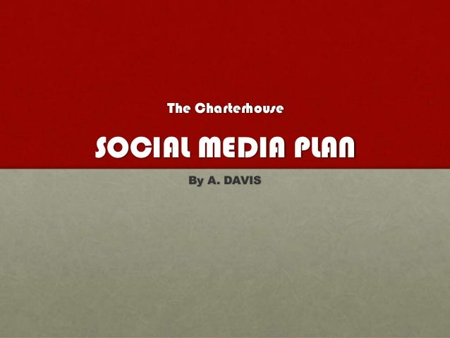 The CharterhouseSOCIAL MEDIA PLAN      By A. DAVIS