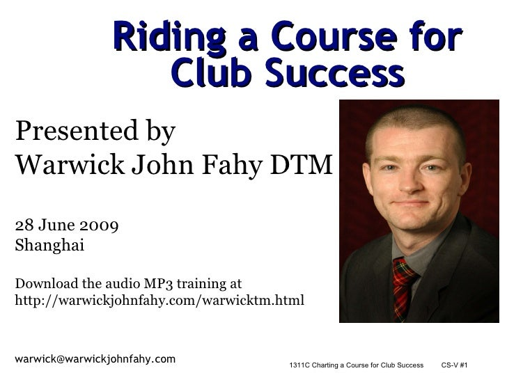 Riding a Course for Club Success Presented by  Warwick John Fahy DTM 28 June 2009 Shanghai Download the audio MP3 training...