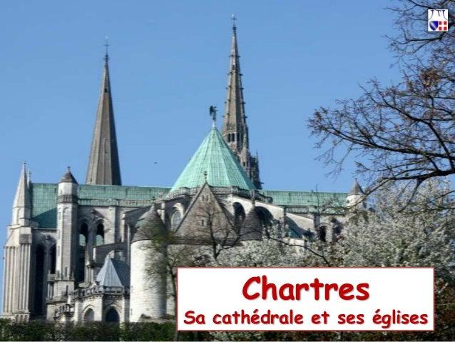 Chartres Sa cathédrale et ses églises