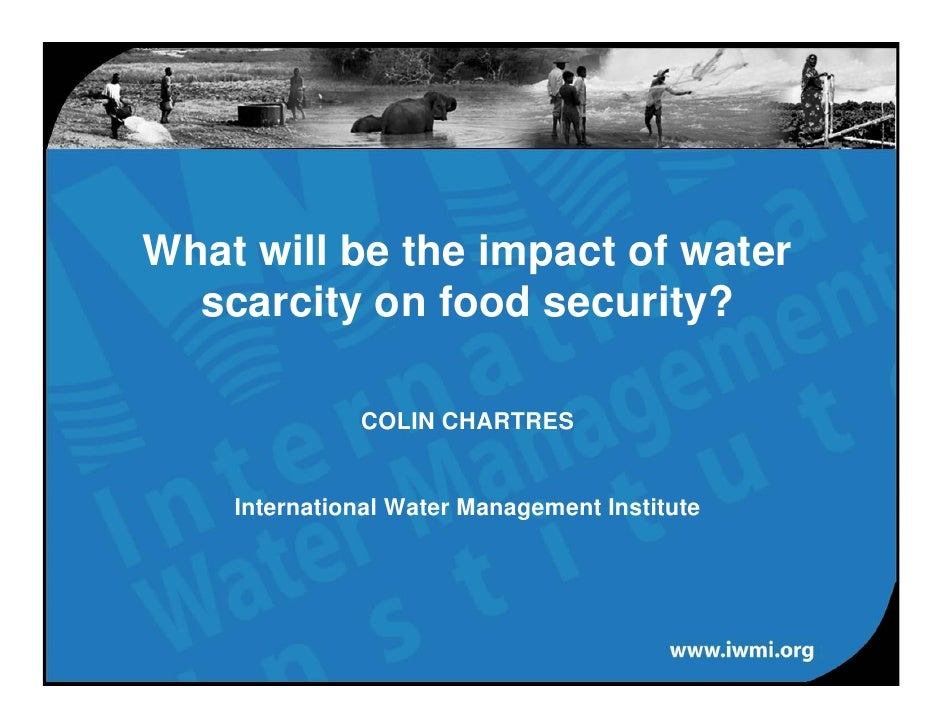 What will be the impact of water   scarcity on food security?                COLIN CHARTRES       International Water Mana...