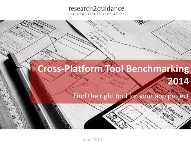 June 2014 Cross-Platform Tool Benchmarking 2014 Find the right tool for your app project