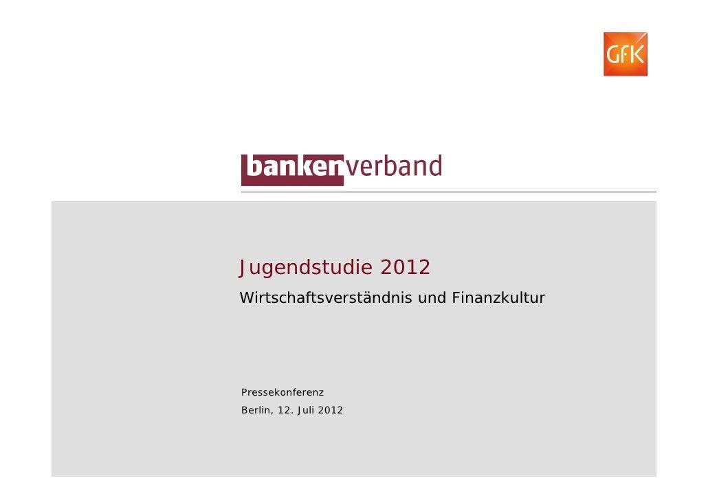 Jugendstudie 2012Wirtschaftsverständnis und FinanzkulturPressekonferenzBerlin, 12. Juli 2012