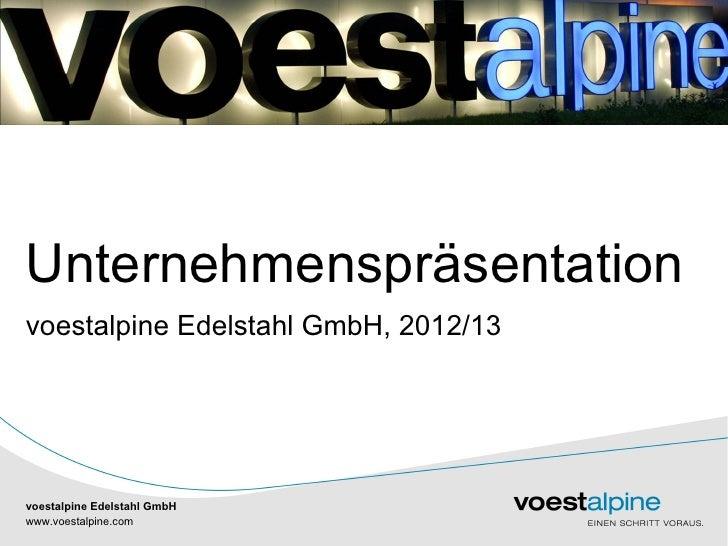 Unternehmenspräsentationvoestalpine Edelstahl GmbH, 2012/13voestalpine Edelstahl GmbHwww.voestalpine.com                    