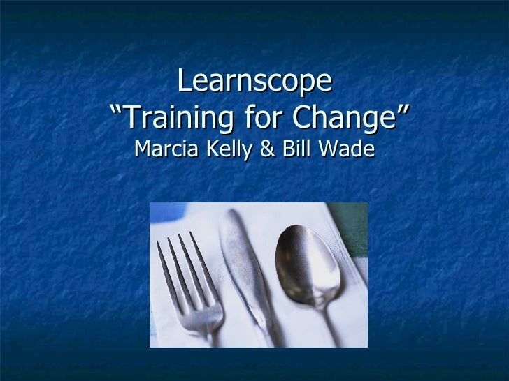 "Learnscope  ""Training for Change"" Marcia Kelly & Bill Wade"