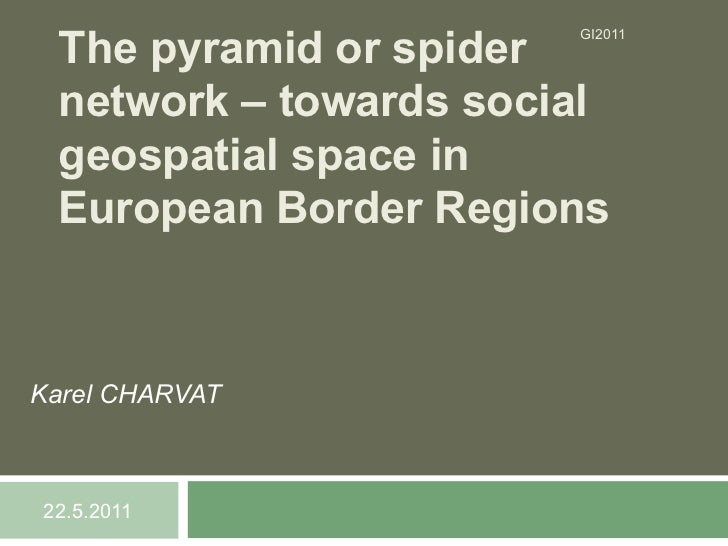 Charvat ppt gi2011_the pyramid or spider network_final