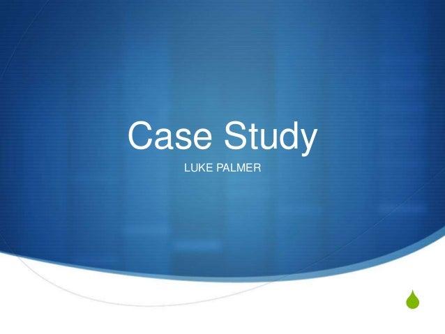 Case Study  LUKE PALMER                S