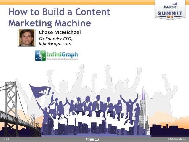 How to Build a Content     Marketing Machine           Chase McMichael           Co-Founder CEO,           InfiniGraph.com...