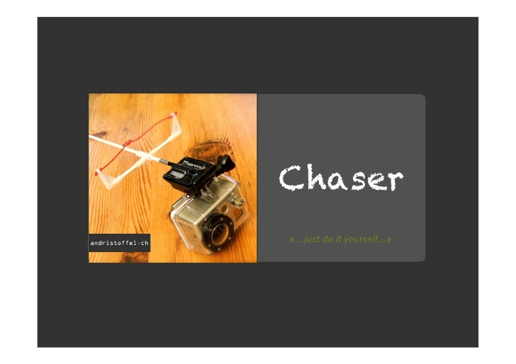 Chaser«...just do it yourself...»
