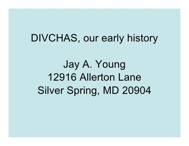 DIVCHAS, our early history         Jay A. Young    12916 Allerton Lane  Silver Spring, MD 20904