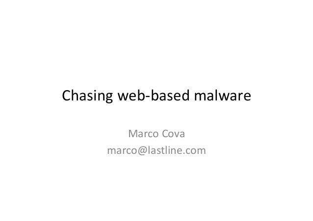 Chasing  web-‐based  malware   Marco  Cova   marco@lastline.com