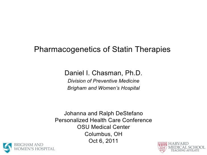 Pharmacogenetics of Statin Therapies  Daniel I. Chasman, Ph.D. Division of Preventive Medicine Brigham and Women's Hospita...