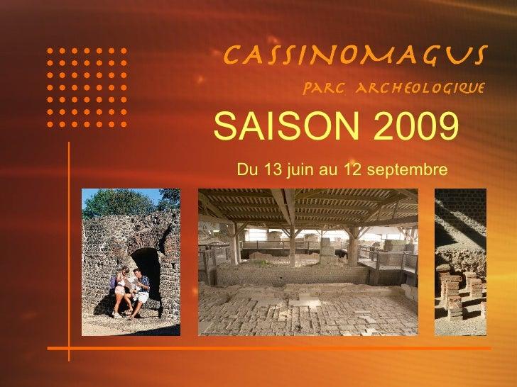 CASSINOMAGUS          Parc archEologique   SAISON 2009  Du 13 juin au 12 septembre