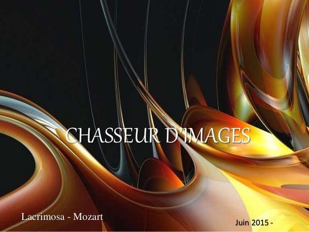 CHASSEUR D'IMAGES Lacrimosa - Mozart Juin 2015 -