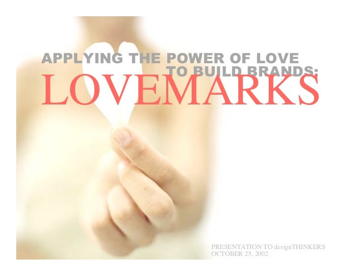 APPLYING THE POWER OF LOVE             TO BUILD BRANDS:LOVEMARKS                 PRESENTATION TO designTHINKERS           ...