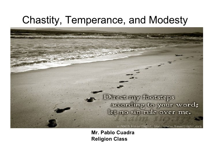 Chastity, Temperance, and Modesty Mr. Pablo Cuadra Religion Class