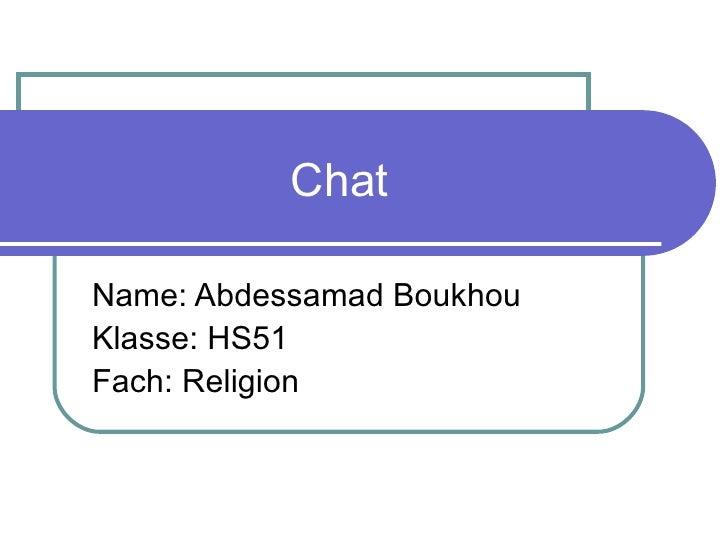 Chat Name: Abdessamad Boukhou Klasse: HS51 Fach: Religion