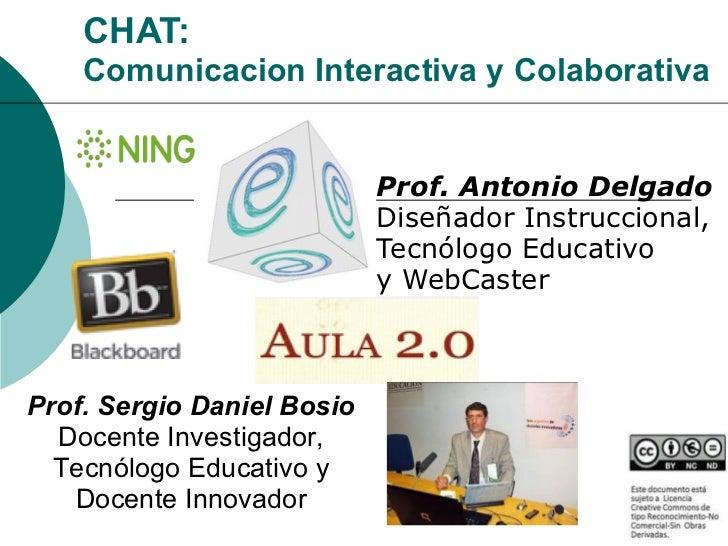 CHAT:    Comunicacion Interactiva y Colaborativa                            Prof. Antonio Delgado                         ...
