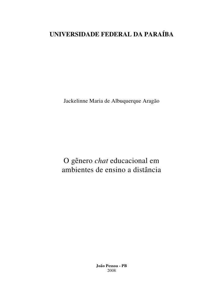 UNIVERSIDADE FEDERAL DA PARAÍBA   Jackelinne Maria de Albuquerque Aragão    O gênero chat educacional em   ambientes de en...