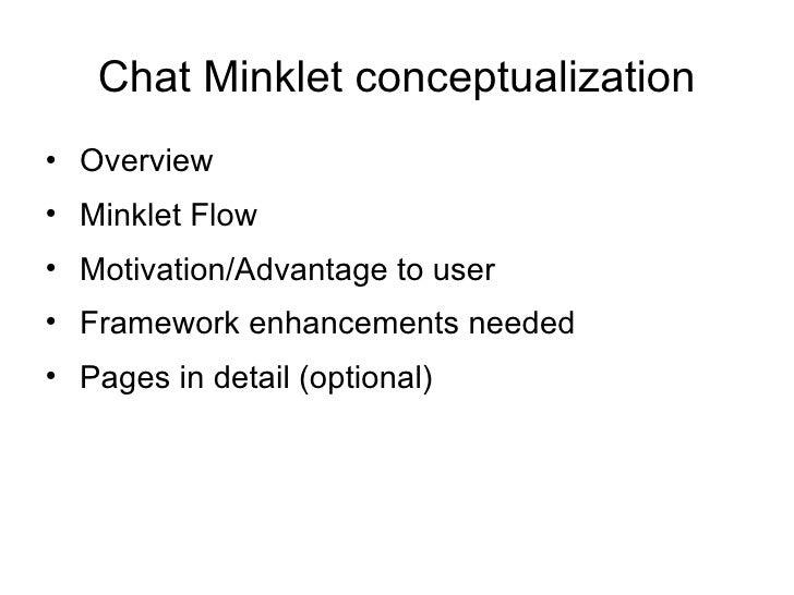 Chat Minklet conceptualization <ul><li>Overview </li></ul><ul><li>Minklet Flow </li></ul><ul><li>Motivation/Advantage to u...