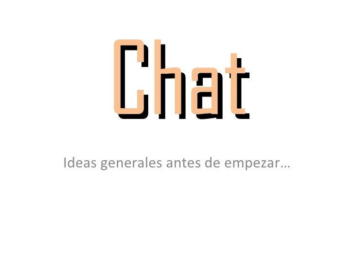 Chat Ideas generales antes de empezar…