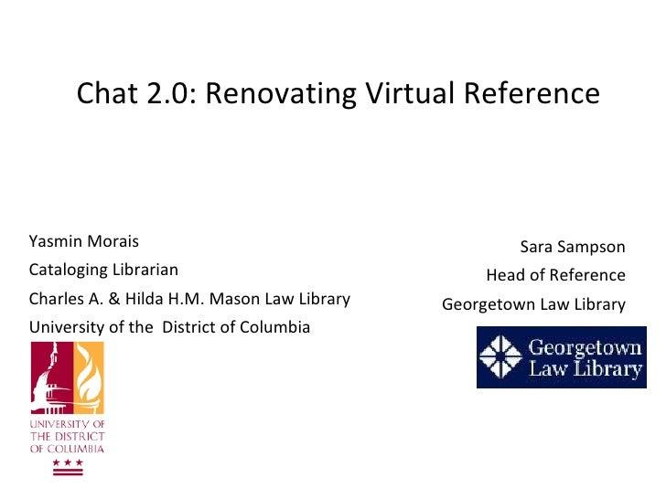 Chat 2.0: Renovating Virtual Reference    Yasmin Morais                                        Sara Sampson Cataloging Lib...