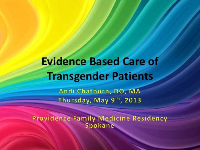 Evidence Based Care ofTransgender Patients