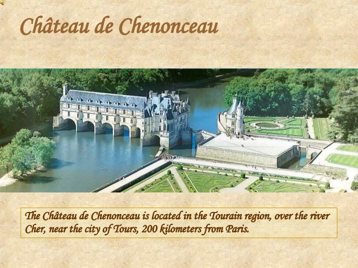 Château de Chenonceau The Château de Chenonceau is located in the Tourain region, over the river Cher, near the city of To...