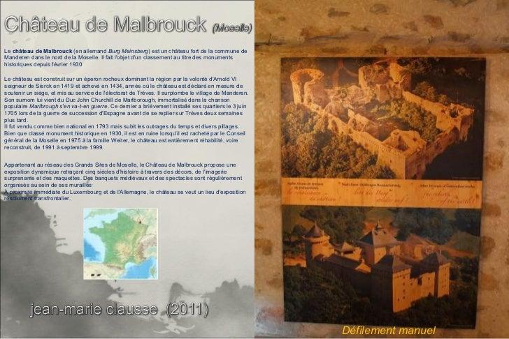 Le château de Malbrouck (en allemand Burg Meinsberg) est un château fort de la commune deManderen dans le nord de la Mosel...