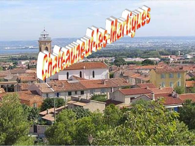 Ficha de identidad Nombre : Chateauneuf-les-Martigues Provincia : PACA ( Provence Alpes Côte d'Azur ) Departamento : Bouch...