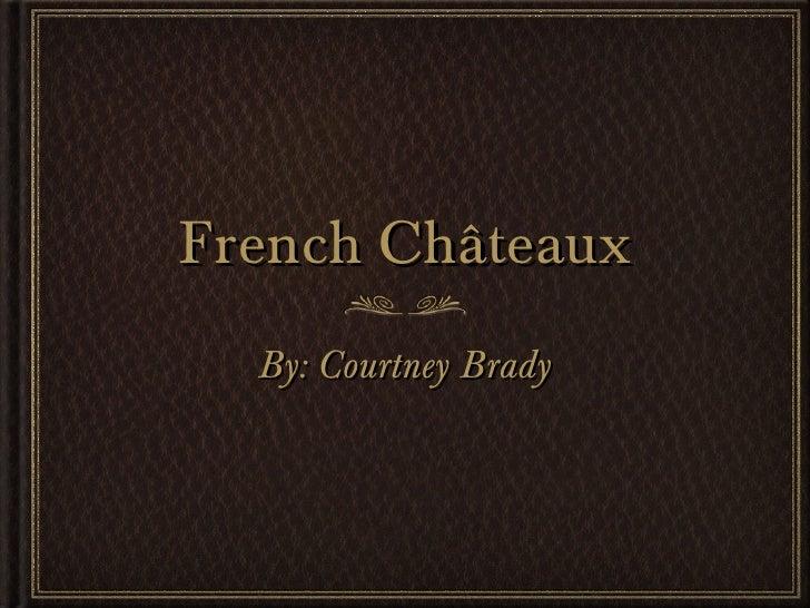 French Châteaux  By: Courtney Brady