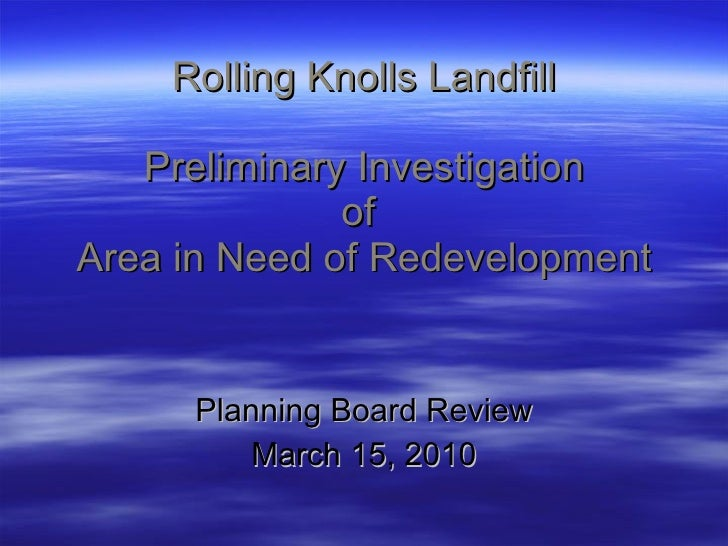Rolling Knolls Landfill Preliminary Investigation of  Area in Need of Redevelopment Planning Board Review March 15, 2010