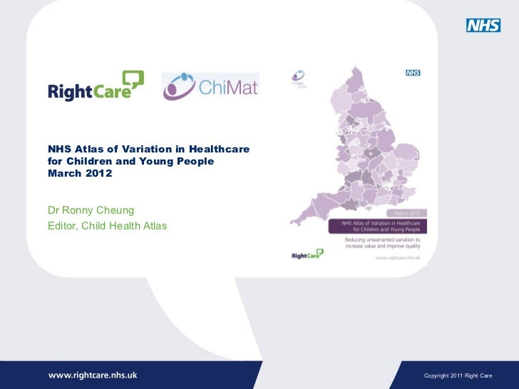 NHS Atlas of Variation in Healthcarefor Children and Young PeopleMarch 2012Dr Ronny CheungEditor, Child Health Atlas      ...