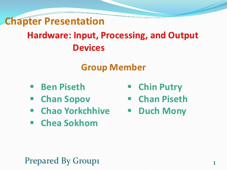 Chapter Presentation    Hardware: Input, Processing, and Output              Devices                 Group Member        ...