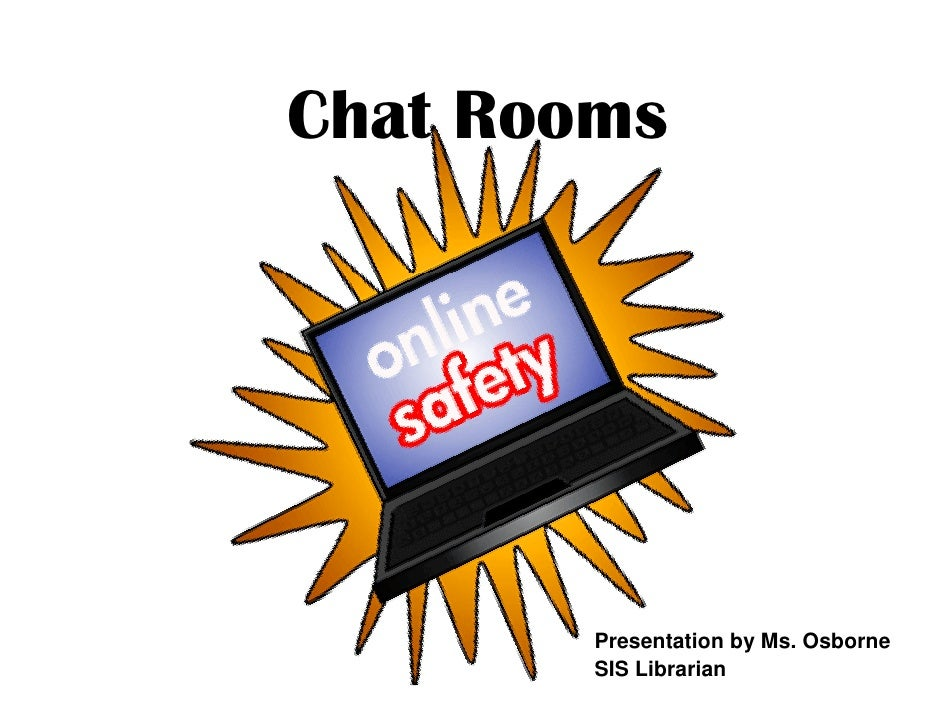 Chat Rooms             Presentation by Ms. Osborne         SIS Librarian