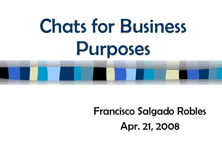 Chats for Business Purposes Francisco Salgado Robles Apr. 21, 2008