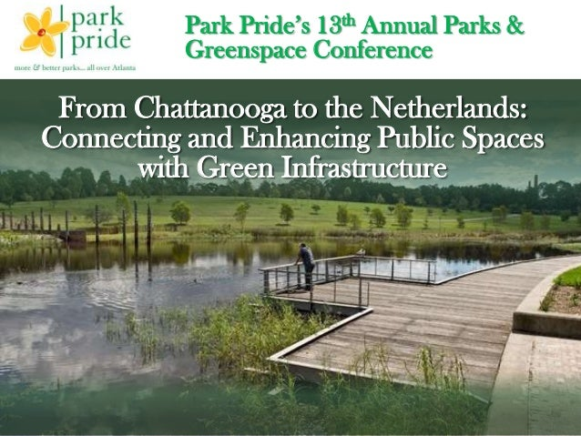 Park Pride's 13th Annual Parks & Greenspace Conference From Chattanooga to the Netherlands: Connecting and Enhancing Publi...